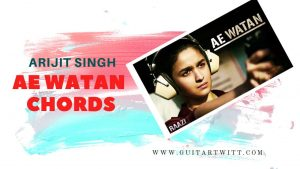 Read more about the article Raazi- Ae Watan Chords by Arijit Singh