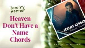 Read more about the article Jeremy Renner – Heaven Don't Have a Name Chords