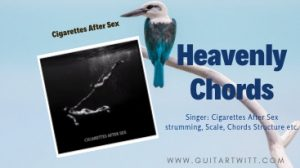 Read more about the article Cigarettes After Sex – Heavenly Chords @guitartwitt
