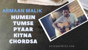 Read more about the article Armaan Malik – Humein Tumse Pyaar Kitna Chords