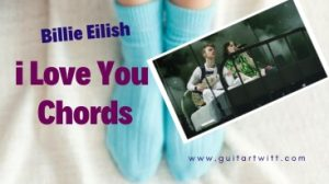 Read more about the article Billie Eilish – I Love You Chords @ Guitartwitt