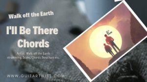 Read more about the article Walk off the Earth – I'll Be There Chords
