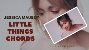 Jessica Mauboy – Little Things Chords