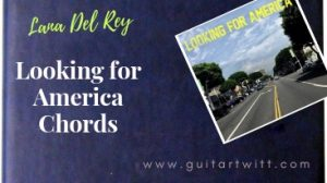 Read more about the article Lana Del Rey – Looking For America Chords
