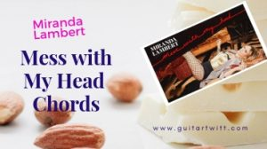 Read more about the article Miranda Lambert – Mess with My Head Chords