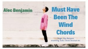 Read more about the article Alec Benjamin – Must Have Been The Wind Chords