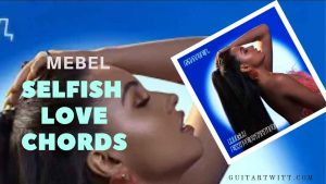 Read more about the article Mebel – Selfish Love Chords ft. Kamille