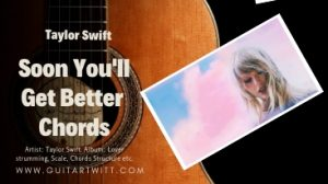 Read more about the article Taylor Swift – SOON YOU'LL GET BETTER CHORDS