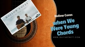 Read more about the article Hollow Coves – When We were Young Chords