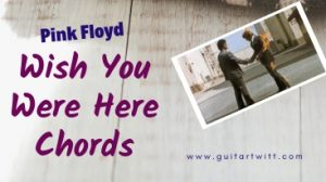 Read more about the article Pink Floyd – Wish You Were Here Chords