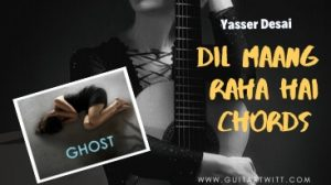 Read more about the article Dil Maang Raha Hai Chords – Ghost | Yasser Desai