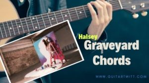 Read more about the article Halsey – Graveyard Chords ( Time -lapse ) @guitartwitt.com