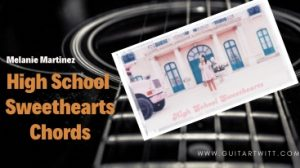 Read more about the article High School Sweethearts Chords by Melanie Martinez