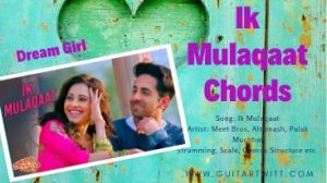 Read more about the article Dream Girl – Ik Mulaqaat Chords by Meet Bros, Altamash, Palak Muchhal