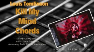 Read more about the article Louis Tomlinson – Kill My Mind Chords @ Guitartwitt.com