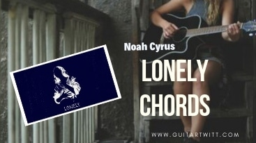Lonely Chords by Noah Cyrus
