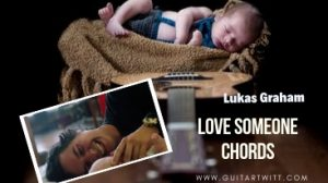 Read more about the article Love Someone Guitar Chords By Lukas Graham