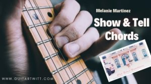 Read more about the article Melanie Martinez – Show & Tell Chords @Guitartwitt.com