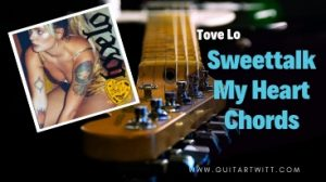 Read more about the article Tove Lo – Sweettalk My Heart Chords @guitartwitt.com