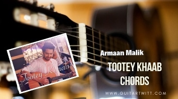 Read more about the article Armaan Malik – TOOTEY KHAAB CHORDS