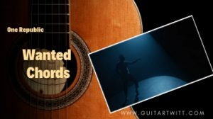 Read more about the article Onerepublic – Wanted Chords @guitartwitt.com