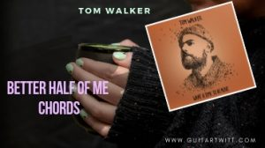 Read more about the article BETTER HALF OF ME CHORDS by Tom Walker