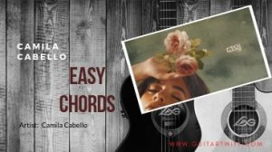 Camila Cabello – EASY CHORDS @guitartwitt.com