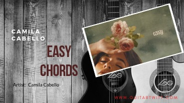 Read more about the article Camila Cabello – EASY CHORDS @guitartwitt.com