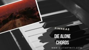 Read more about the article FINNEAS – Die Alone Chords