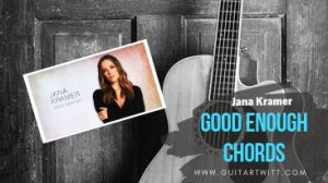 Read more about the article GOOD ENOUGH CHORDS by Jana Kramer