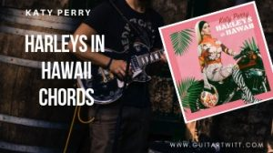 Read more about the article Katy Perry – HARLEYS IN HAWAII CHORDS