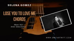 Read more about the article Selena Gomez – LOSE YOU TO LOVE ME CHORDS
