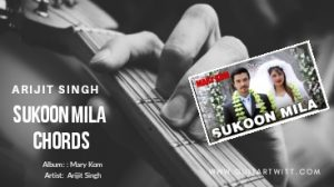 Read more about the article SUKOON MILA GUITAR CHORDS by Arijit Singh | Mary Kom
