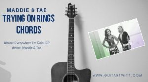 Read more about the article TRYING ON RINGS CHORDS – Maddie & Tae