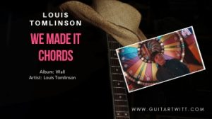Read more about the article Louis Tomlinson – WE MADE IT CHORDS