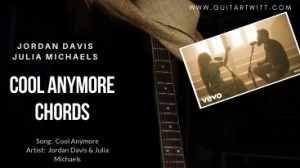 Cool Anymore Chords, Jordan Davis,Julia Michaels