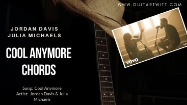 Jordan Davis – COOL ANYMORE CHORDS ft. Julia Michaels