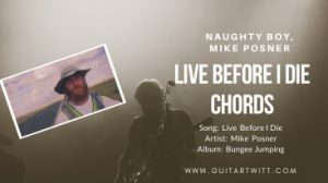 Naughty Boy & Mike Posner – Live Before I Die Chords