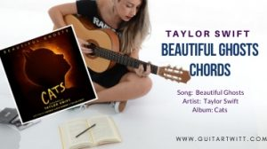 Read more about the article Taylor Swift – BEAUTIFUL GHOSTS CHORDS
