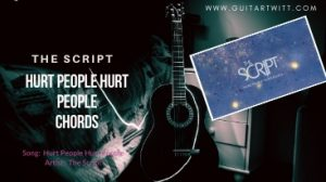 Read more about the article The Script – HURT PEOPLE HURT PEOPLE CHORDS