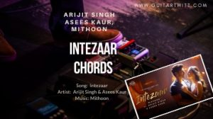 Read more about the article INTEZAAR CHORDS | Arijit Singh, Asees Kaur | Mithoon