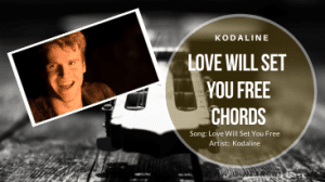 Read more about the article Kodaline – LOVE WILL SET YOU FREE CHORDS