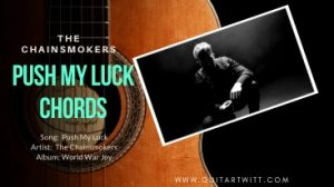 Read more about the article The Chainsmokers – PUSH MY LUCK CHORDS
