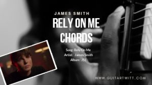 Read more about the article James Smith(Uk) – RELY ON ME CHORDS
