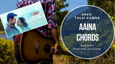 The Body – Aaina Chords by Arko & Tulsi Kumar