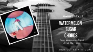 Read more about the article Harry Styles – WATERMELON SUGAR CHORDS
