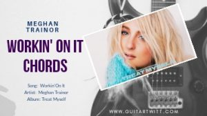 Read more about the article WORKIN' ON IT CHORDS by Meghan Trainor ft. Sasha Solan