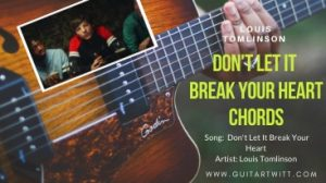 Read more about the article Don't Let It Break Your Heart Chords by Louis Tomlinson