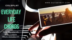Read more about the article EVERYDAY LIFE CHORDS – Coldplay