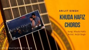Read more about the article KHUDA HAFIZ CHORDS -The Body | Arijit Singh